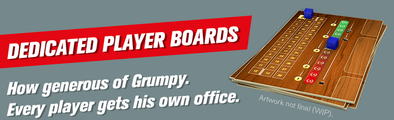 Dedicated Player Boards. How generous of Grumpy. Every player gets his own office.