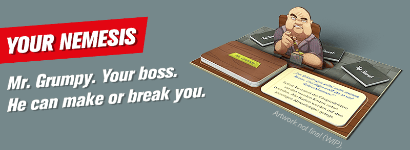 Your nemesis. Mr. Grumpy. Your boss. He can make or break you.